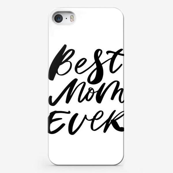 Чехол iPhone «Best mom Ever»