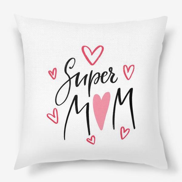 Подушка «Супер мама. Для мамы. День матери»