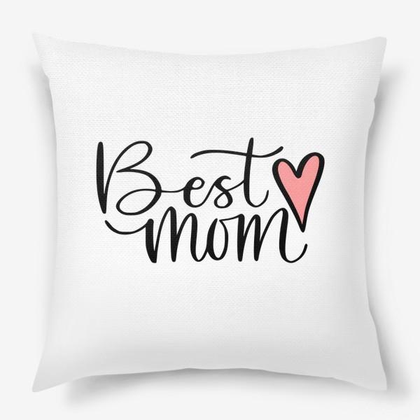 Подушка «Лучшая мама. Для мамы»