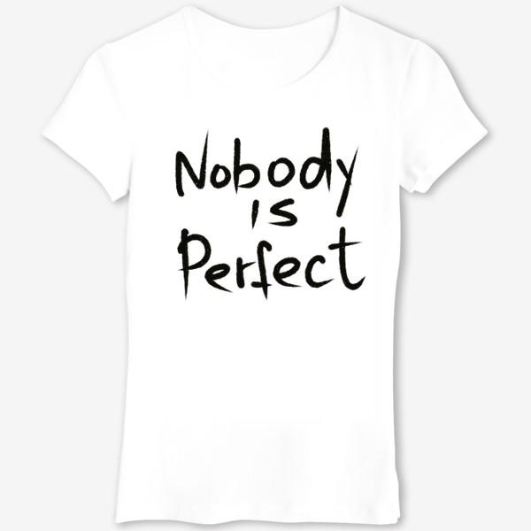 Футболка «nobody is perfect»