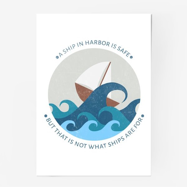 Постер ««A ship in harbor is safe but that is not what ships are for»»