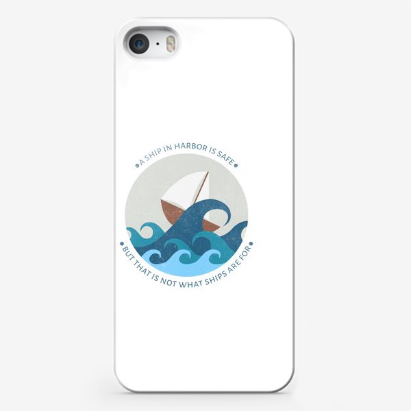 Чехол iPhone ««A ship in harbor is safe but that is not what ships are for»»