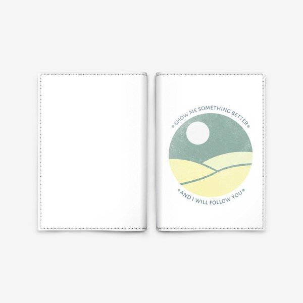Обложка для паспорта ««Show me something better and I will follow you»»
