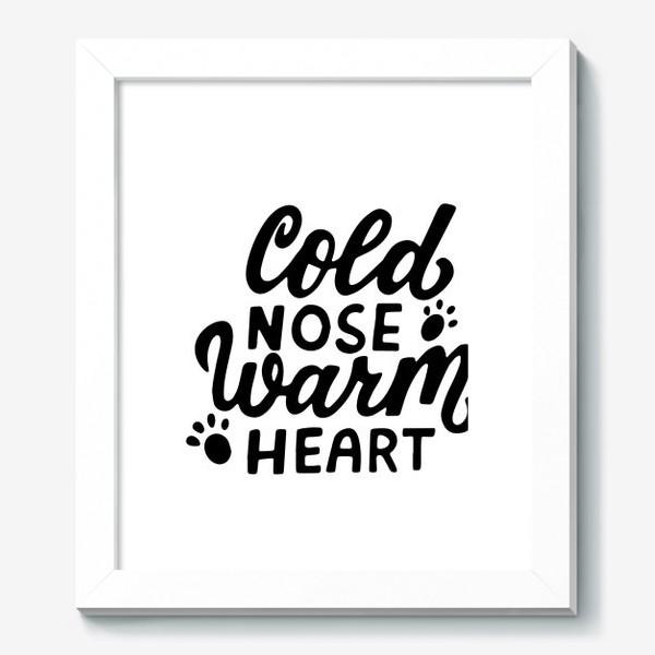 Картина «Фраза о собаках Cold nose, warm heart. Собаководам»