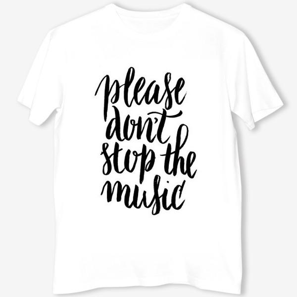 Футболка «Please don't stop the music»