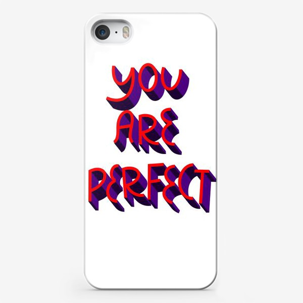 Чехол iPhone «You are perfect»