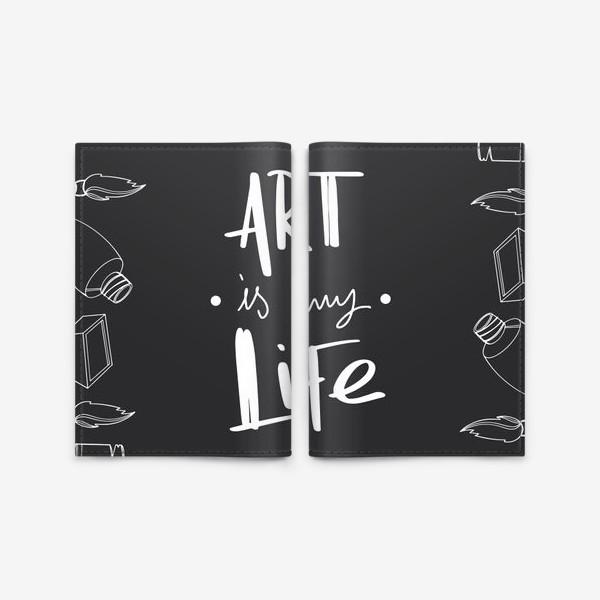 Обложка для паспорта «Искусство моя жизнь. Принт для художников надпись на черном. Краски,кисти»