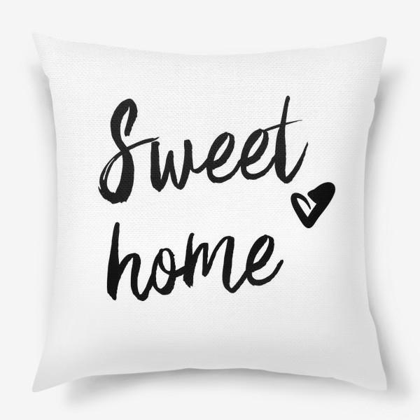 Подушка «Надпись   Милый дом   Sweet home»
