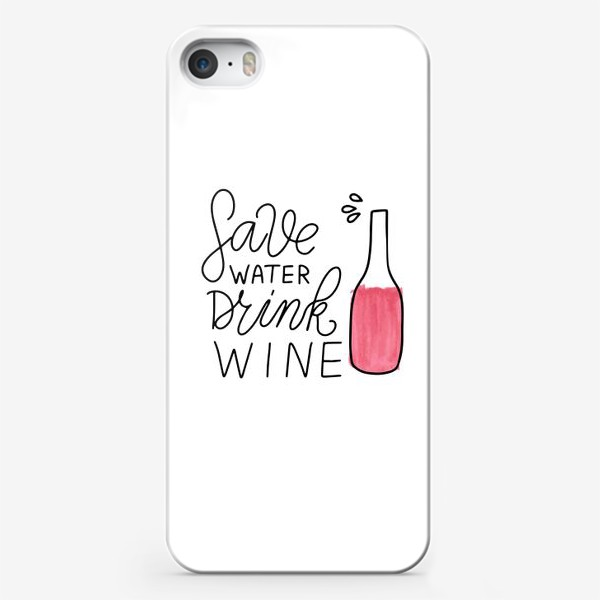 Чехол iPhone «Sawe water - drink wine. Леттеринг про вино. Акварель»