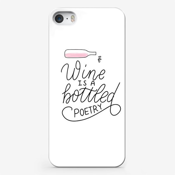 Чехол iPhone «Wine is a bottled poetry. Вино - поэзия в бутылке. Леттеринг»