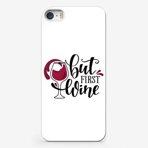 Чехол iPhone «but first wine. леттеринг и вино»