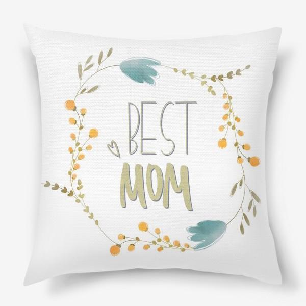 Подушка «Лучшая мама. Зеленая надпись леттеринг ко дню матери веточки цветов»