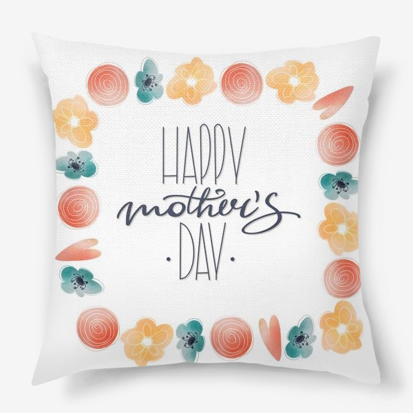 Подушка «Счастливого Дня матери. Милая надпись леттеринг ко дню матери с цветами рамка»