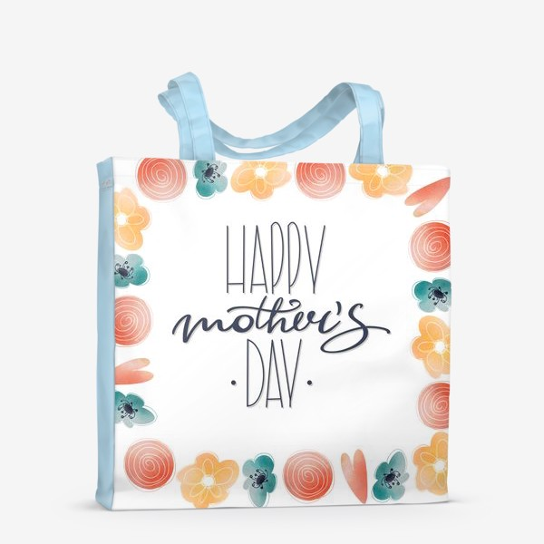 Сумка-шоппер «Счастливого Дня матери. Милая надпись леттеринг ко дню матери с цветами рамка»