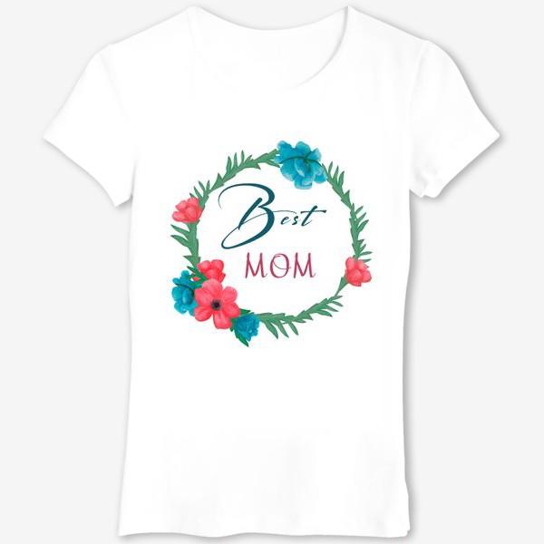 Футболка «День матери. Для мамы. Лучшей маме»