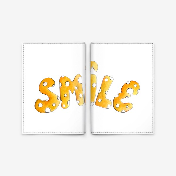 Обложка для паспорта «Улыбочку!!!!! Счастье тебе к лицу!»