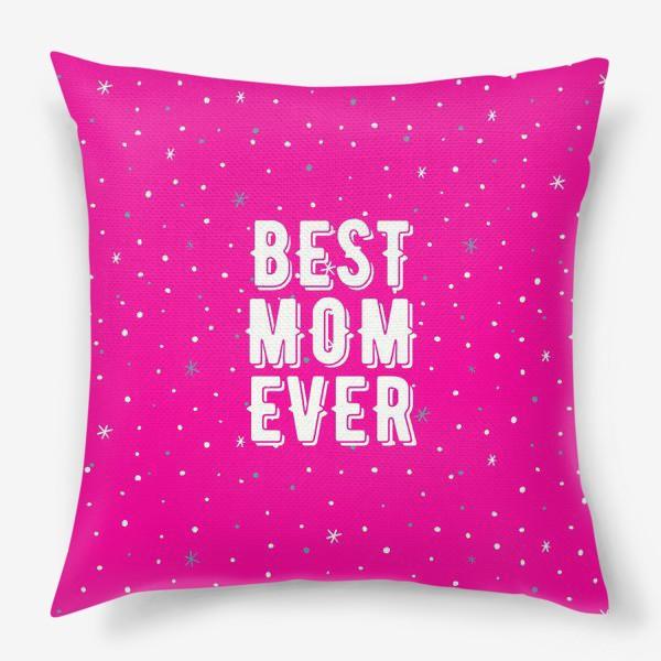 Подушка «Best mom ever(лучшая мама)»