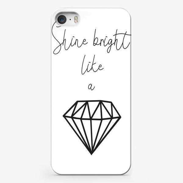 Чехол iPhone «Подарок для девушки shine bright like a diamond»