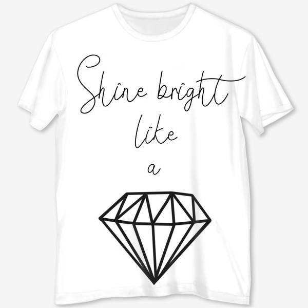 Футболка с полной запечаткой «Подарок для девушки shine bright like a diamond»