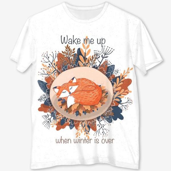 Футболка с полной запечаткой «Wake me up when winter is over. Новогодняя лиса. Зимний сон. Осенняя листва»
