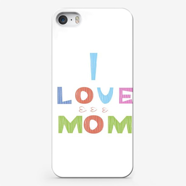 Чехол iPhone «Надпись I love mom, Я люблю маму»