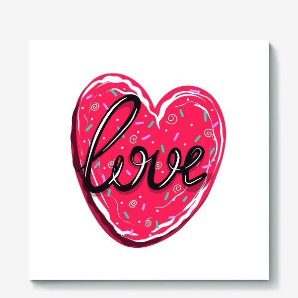 Холст «Сладкое сердце с надписью любовь.  Имбирное печенье или кексик на День Святого Валентина»