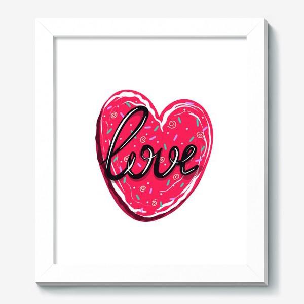 Картина «Сладкое сердце с надписью любовь.  Имбирное печенье или кексик на День Святого Валентина»