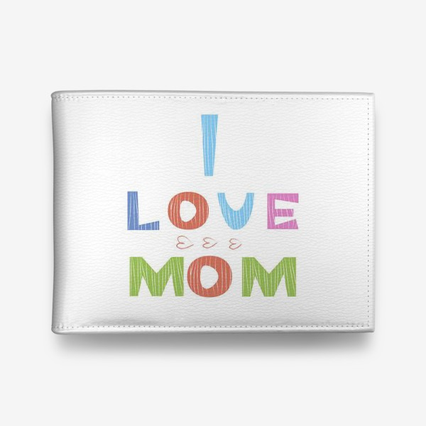 Кошелек «Надпись I love mom, Я люблю маму»