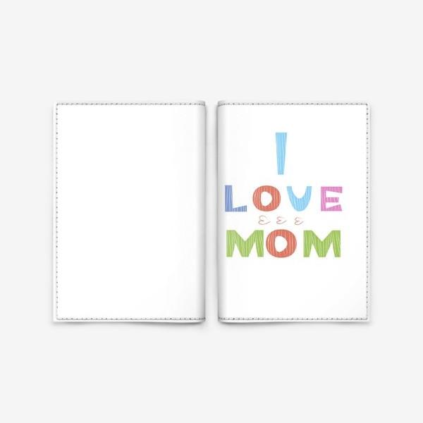 Обложка для паспорта «Надпись I love mom, Я люблю маму»
