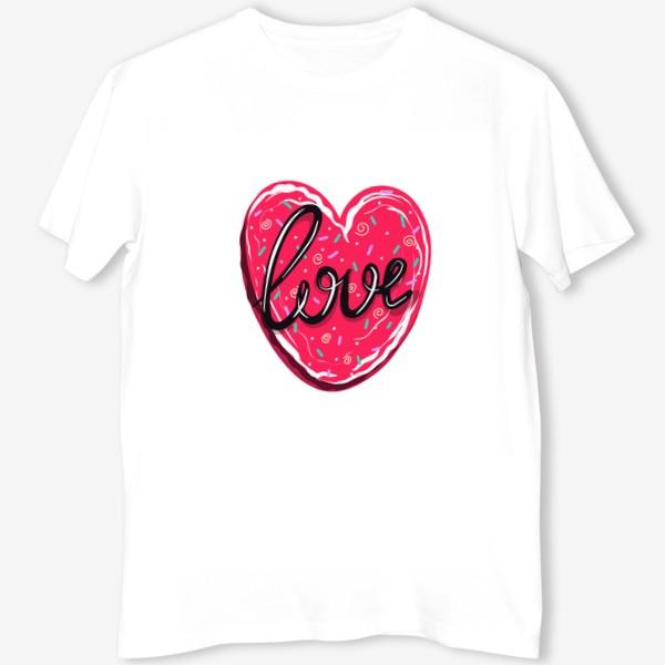 Футболка «Сладкое сердце с надписью любовь.  Имбирное печенье или кексик на День Святого Валентина»