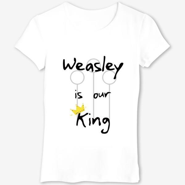 Футболка «Уизли - наш король. Волшебство. Магия. Хогвартс. Weasley is our king. Magic. Wizard. Song»