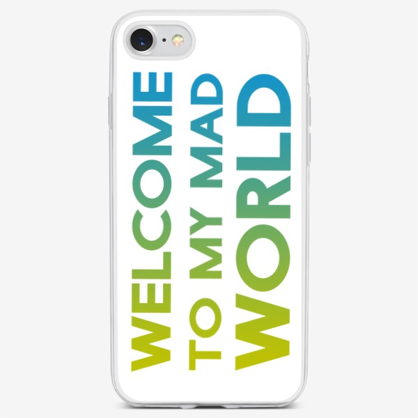 Чехол iPhone «Добро пожаловать в мой безумный мир / Welcome to my mad world»