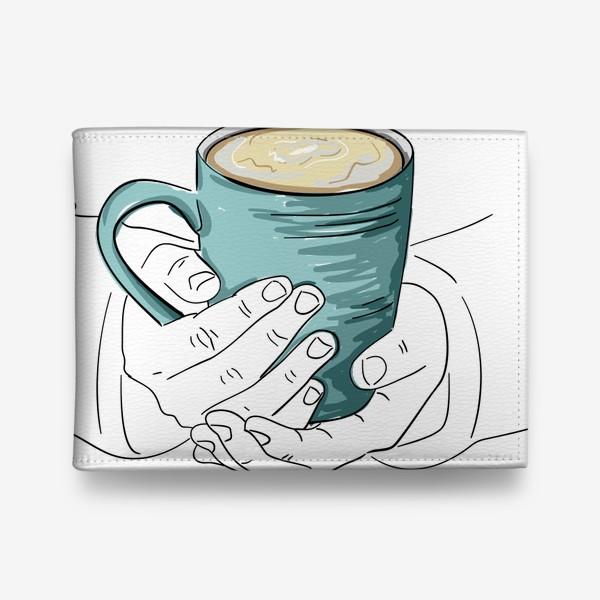 Кошелек «Чашка кофе, какао, чая в руках. Горячий напиток в кружке согревает душу»