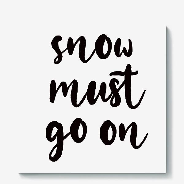 Холст «Snow must go on. Снег должен идти. Игра слов, цитата. Зимний принт»