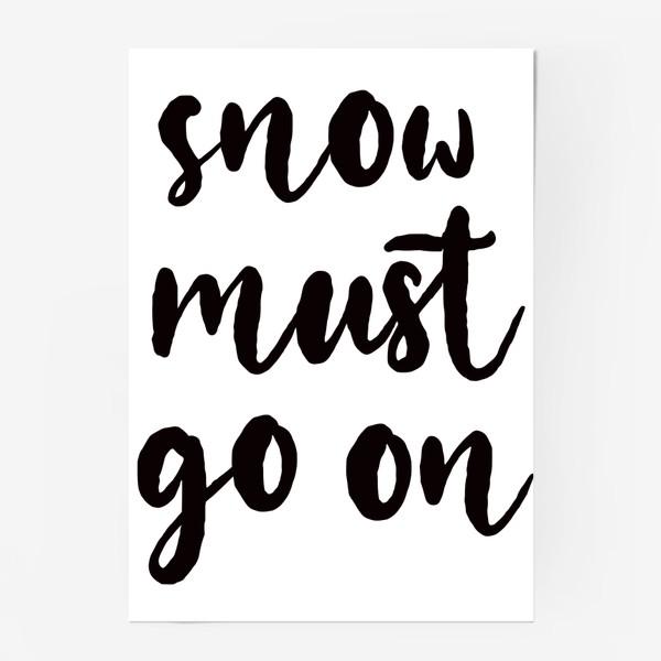 Постер «Snow must go on. Снег должен идти. Игра слов, цитата. Зимний принт»